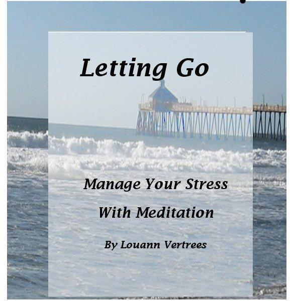 Letting Go: Manage Your Stress With Meditation By: Louann Vertrees