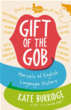Gift Of The Gob: Morsels Of English Language History: