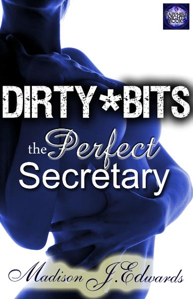 The Perfect Secretary By: Madison J. Edwards