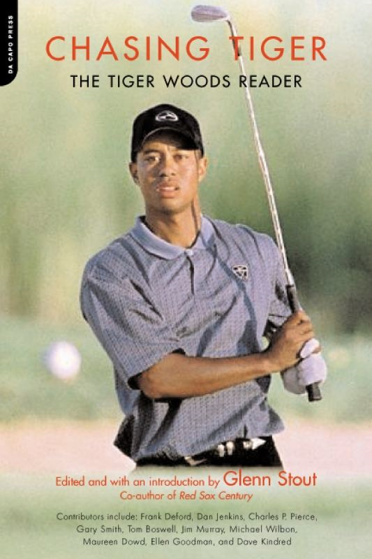Chasing Tiger: The Tiger Woods Reader By: Glenn Stout