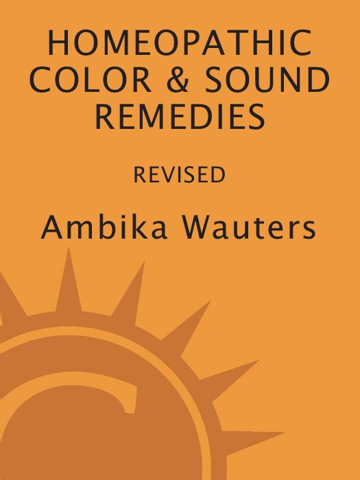 Homeopathic Color and Sound Remedies, Rev By: Ambika Wauters