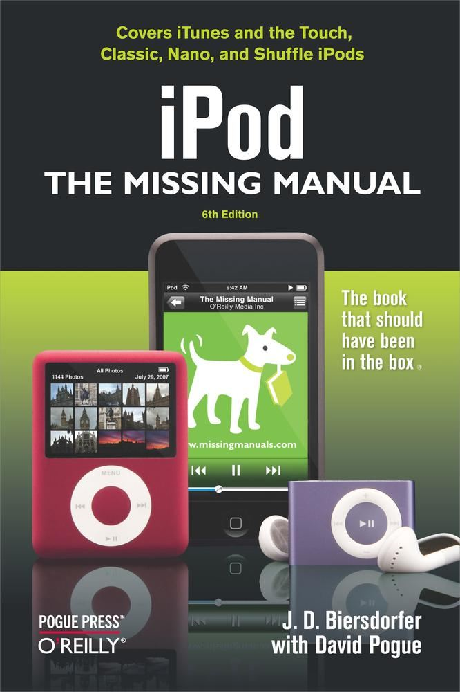 iPod: The Missing Manual By: David Pogue,J.D. Biersdorfer