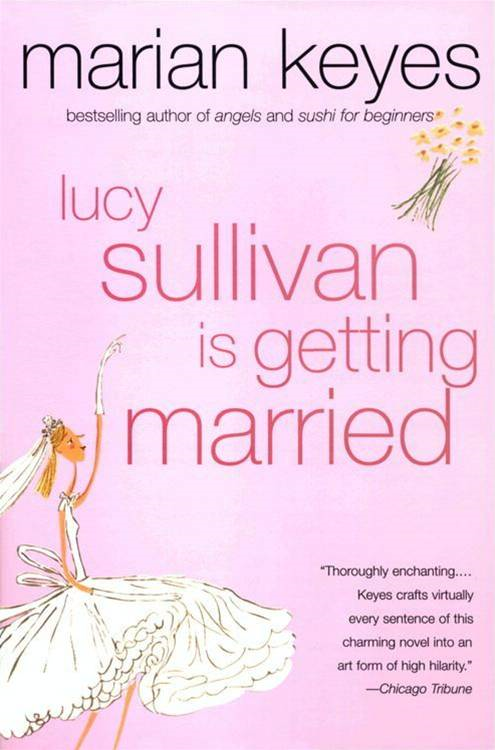 Lucy Sullivan Is Getting Married By: Marian Keyes