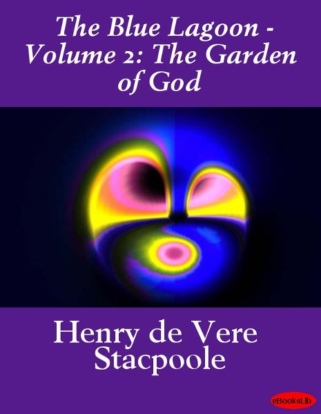 The Blue Lagoon - Volume 2: The Garden of God By: Henry De Vere Stacpoole