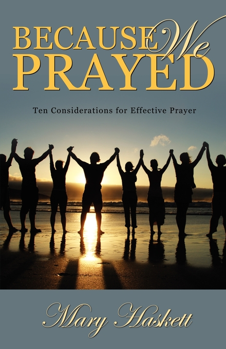 Because We Prayed: Ten Considerations for Effective Prayer