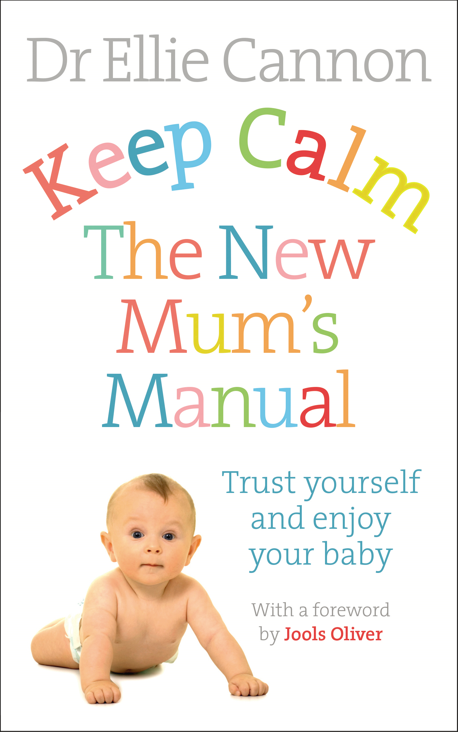 Keep Calm: The New Mum's Manual Trust Yourself and Enjoy Your Baby