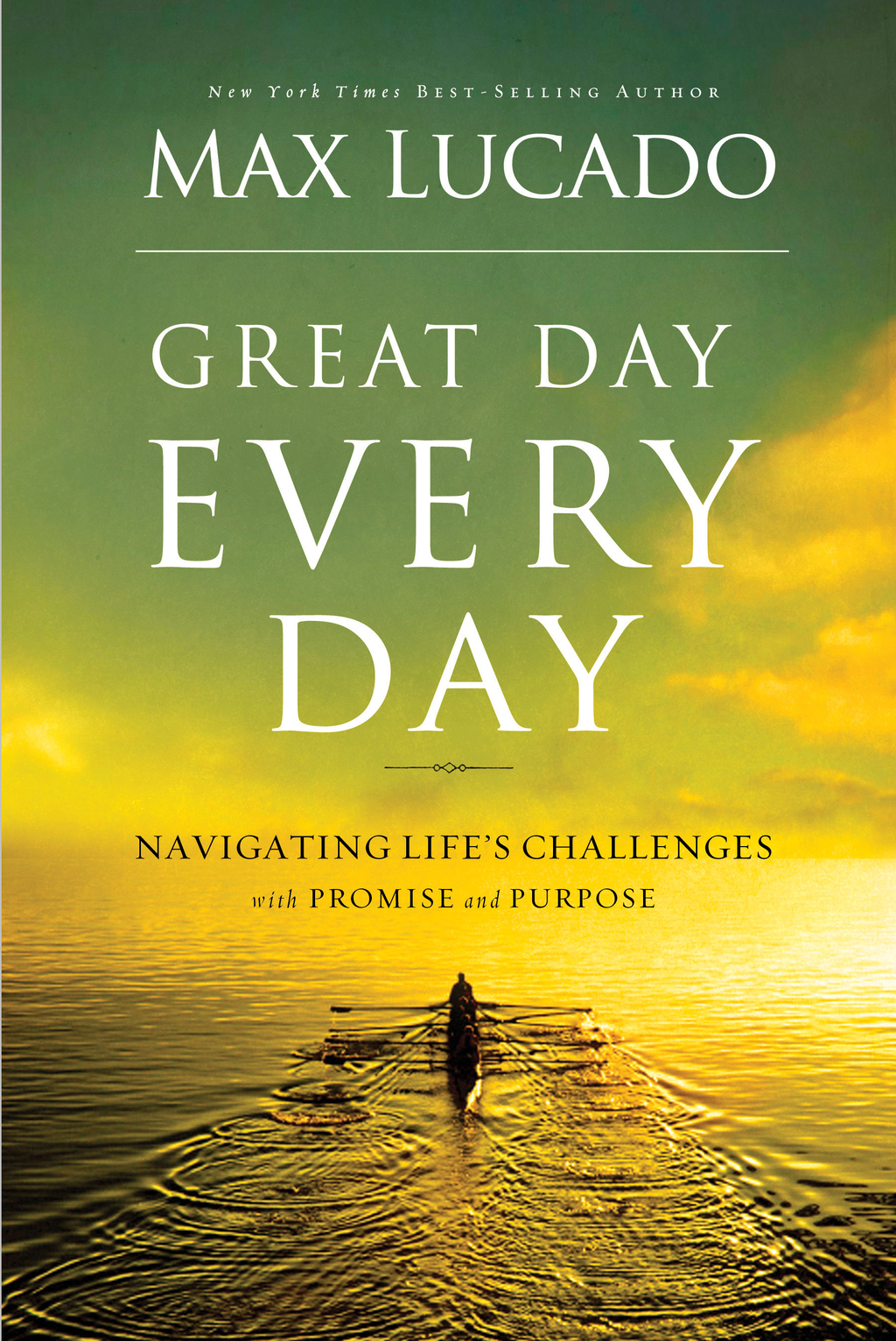 Great Day Every Day By: Max Lucado