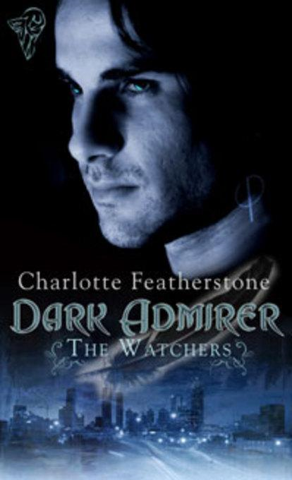 The Watchers: Dark Admirer By: Featherstone, Charlotte