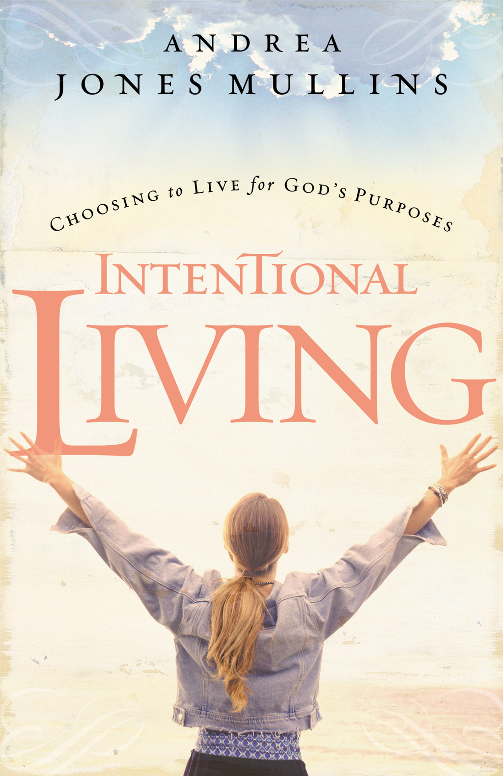 Intentional Living: Choosing to Live for God's Purposes By: Andrea Jones Mullins