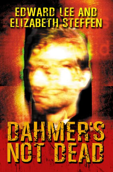 Dahmer's Not Dead By: Edward Lee