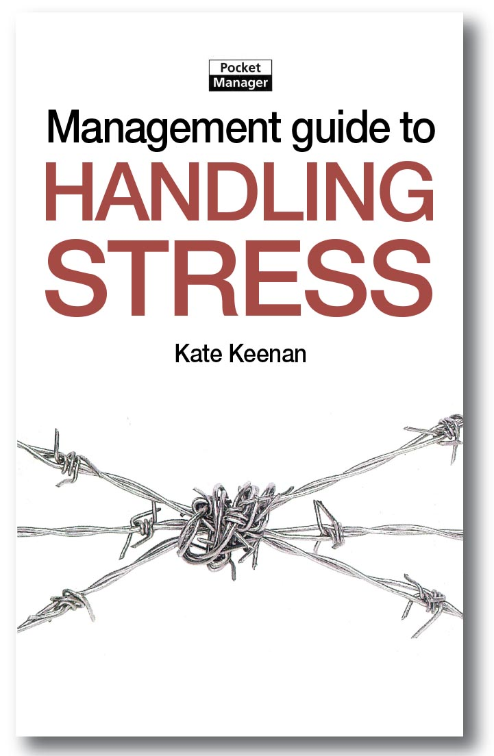 The Management Guide to Handling Stress By: Kate Keenan