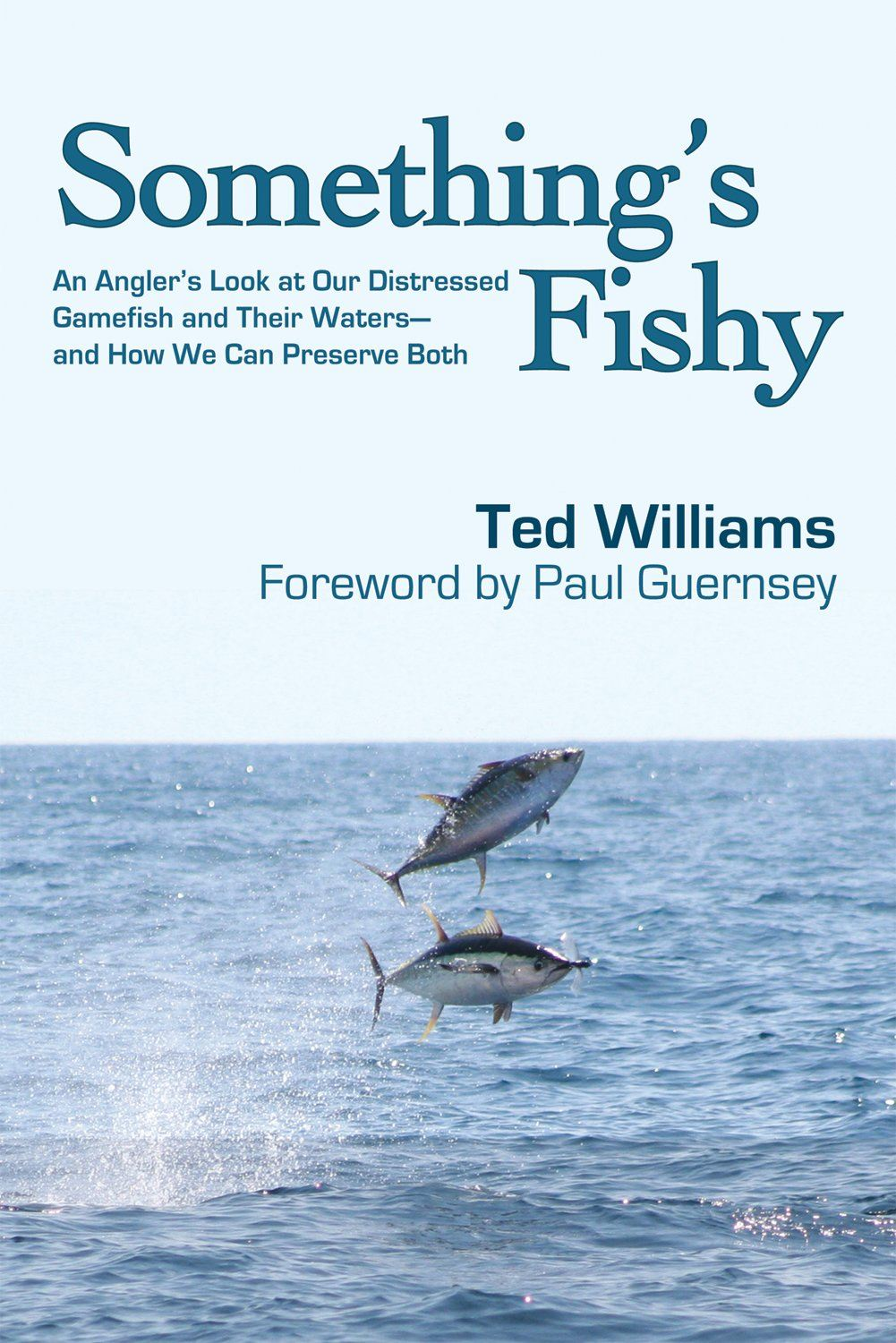 Something's Fishy: An Angler's Look at Our Distressed Gamefish and Their Waters--And How We Can Preserve Both By: Ted Williams