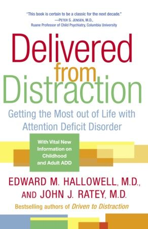 Delivered from Distraction By: Edward M. Hallowell, M.D.,John J. Ratey, M.D.