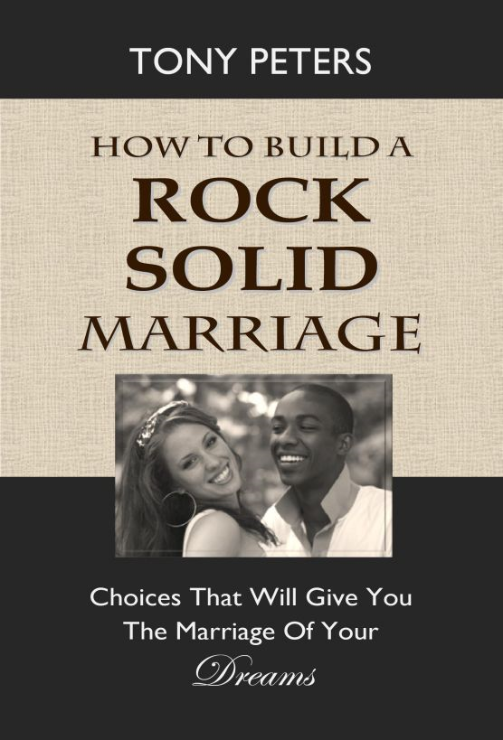 How to Build a Rock Solid Marriage – Choices That Will Give You the Marriage of Your Dreams