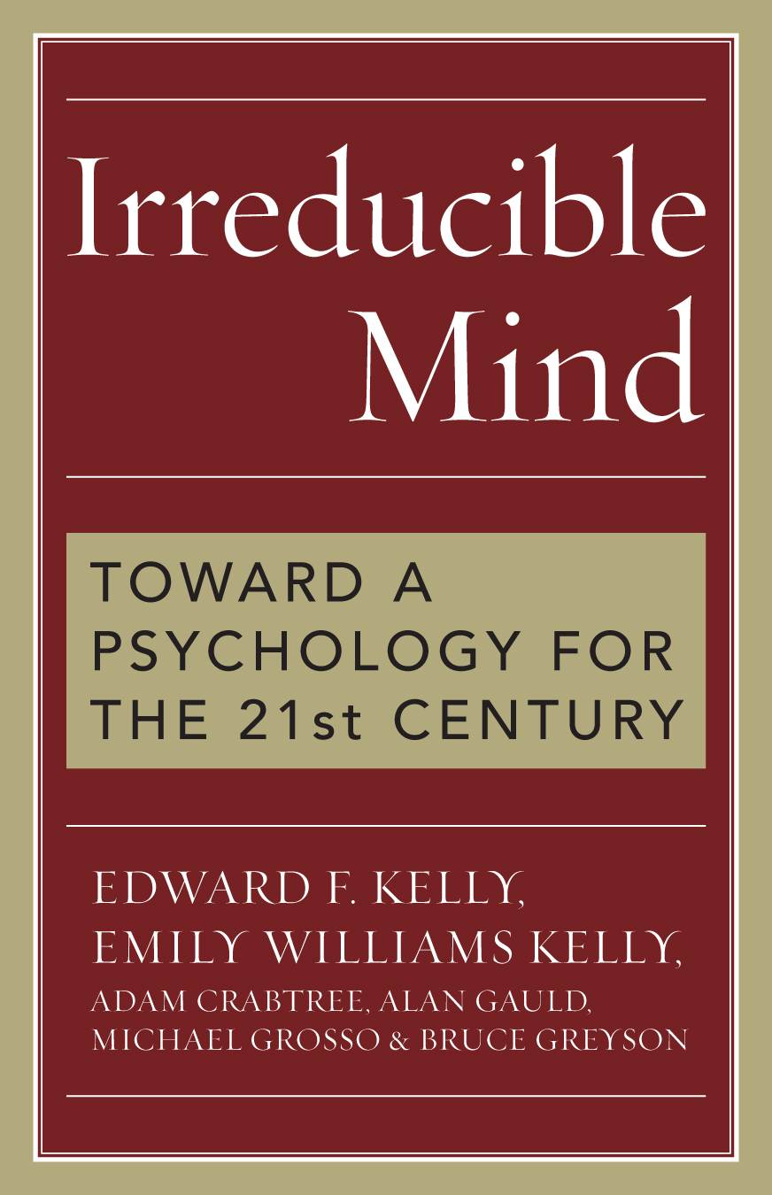 Irreducible Mind By: Adam Crabtree,Alan Gauld,Edward F. Kelly,Emily Williams Kelly,Michael Grosso