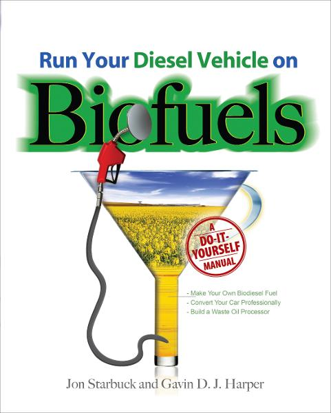 Run Your Diesel Vehicle on Biofuels: A Do-It-Yourself Manual : A Do-It-Yourself Manual: A Do-It-Yourself Manual
