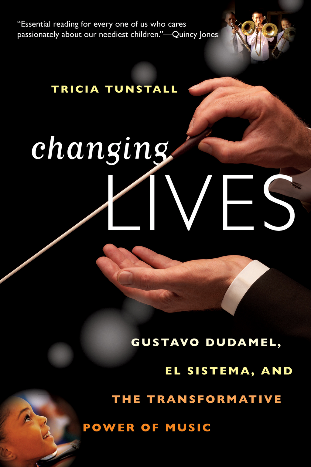 Changing Lives: Gustavo Dudamel, El Sistema, and the Transformative Power of Music By: Tricia Tunstall