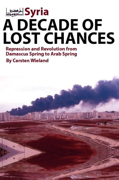 Syria: A Decade of Lost Chances: Repression and Revolution from Damascus Spring to Arab Spring