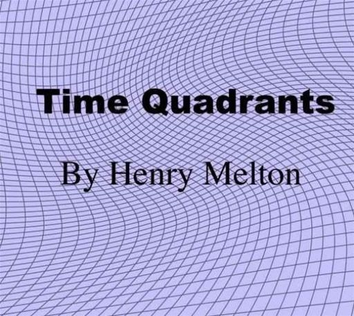 Time Quadrants By: Henry Melton