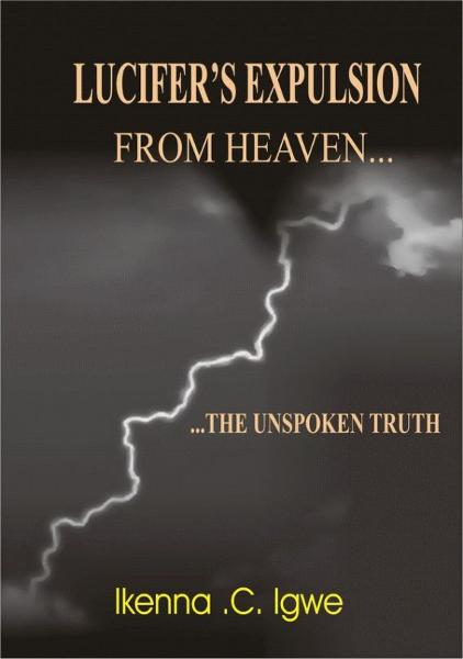 Lucifer's Expulsion From Heaven The Unspoken Truth By: Ikenna C Igwe