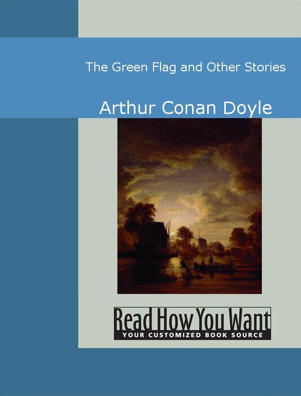 The Green Flag And Other Stories By: Arthur Conan Doyle