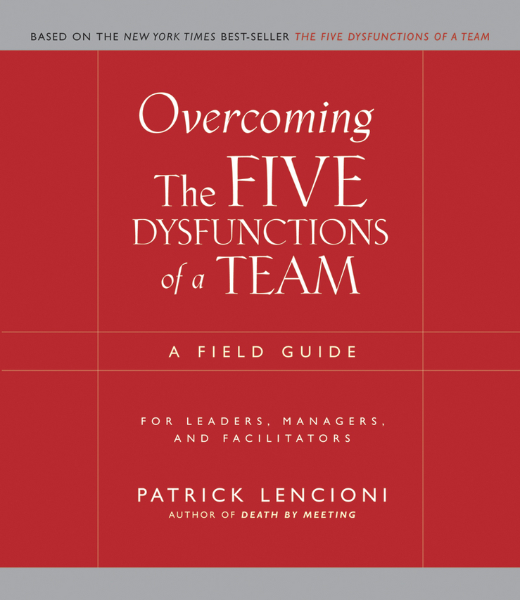 Overcoming the Five Dysfunctions of a Team By: Patrick M. Lencioni