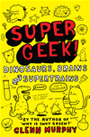 Dinosaurs, Brains And Supertrains: Supergeek 1: