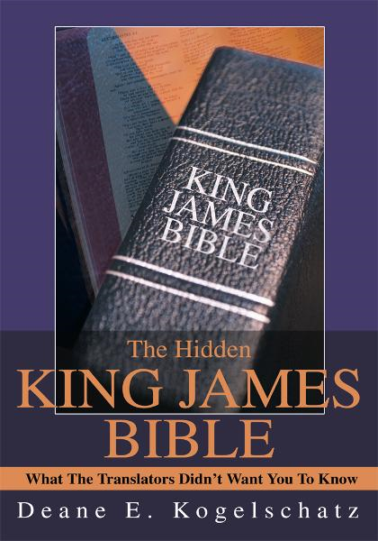 The Hidden King James Bible By: Deane Kogelschatz