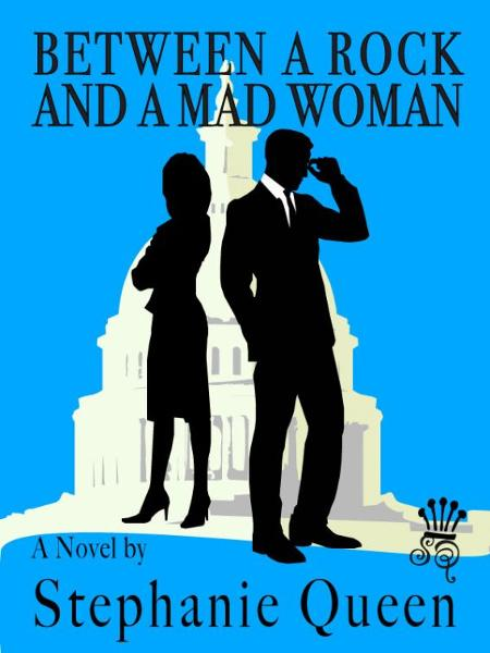 Between a Rock and a Mad Woman By: Stephanie Queen