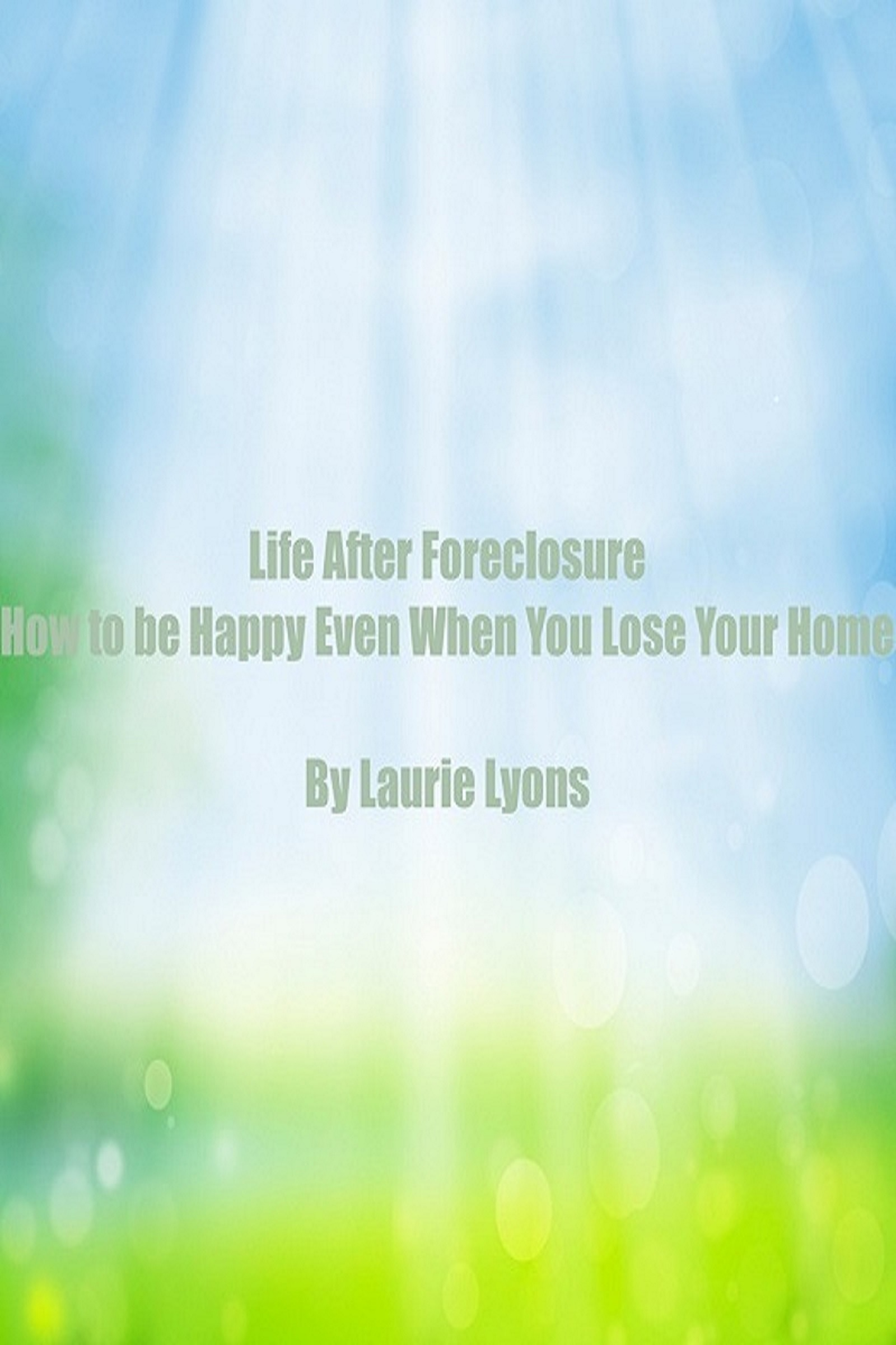 Life After Foreclosure How to be Happy Even When You Lose Your Home