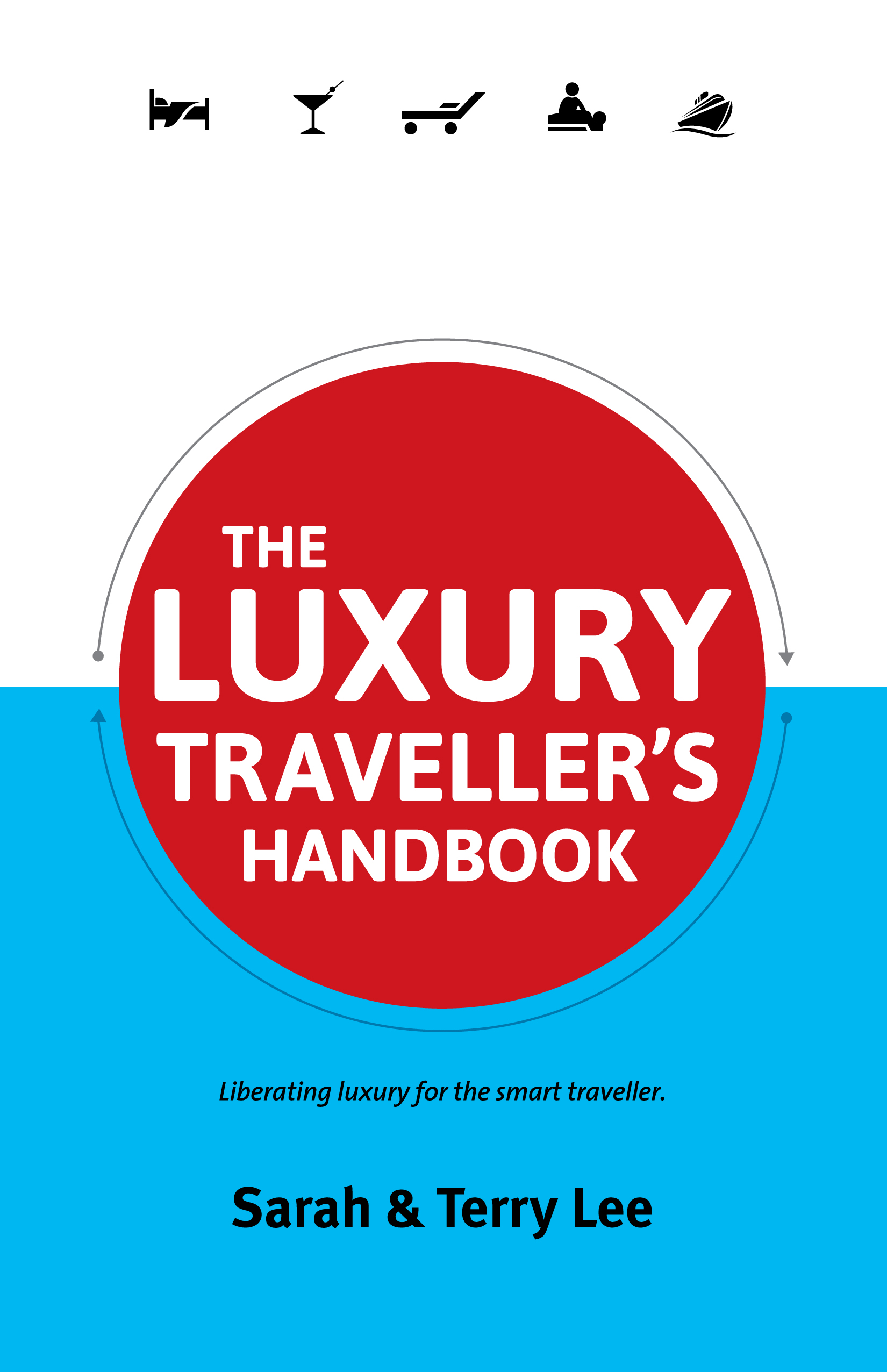 The Luxury Traveller's Handbook: Liberating Luxury For The Smart Traveller