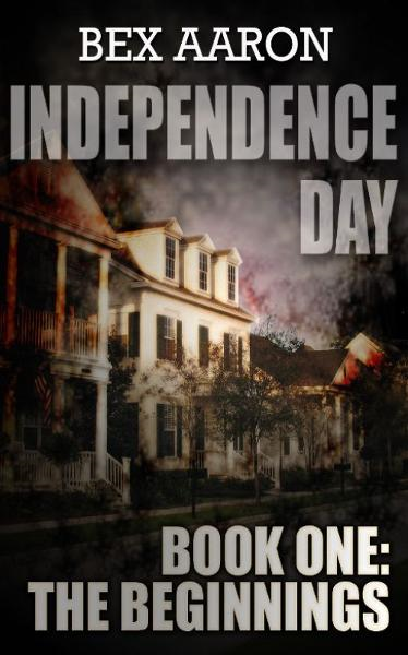 Independence Day, Book One: The Beginnings By: Bex Aaron