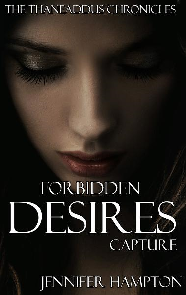 Forbidden Desires: Capture (Book 2) By: Jennifer Hampton
