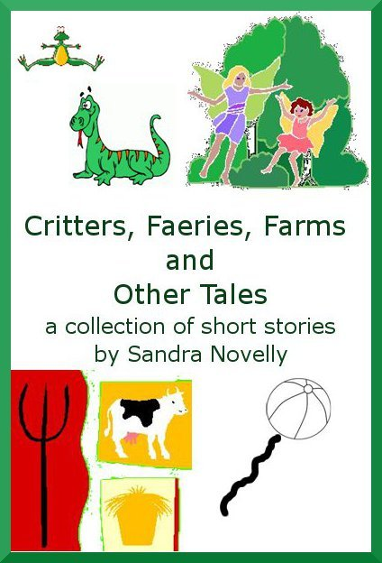 Critters, Faeries, Farms and Other Tales By: Sandra Novelly