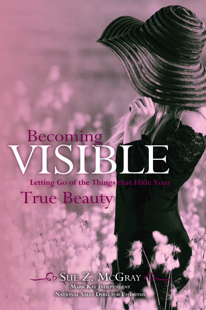 Becoming Visible: Letting Go of the Things that Hide Your True Beauty