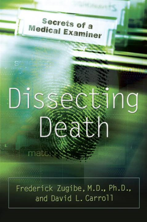 Dissecting Death By: David L. Carroll,Frederick Zugibe, M.D.