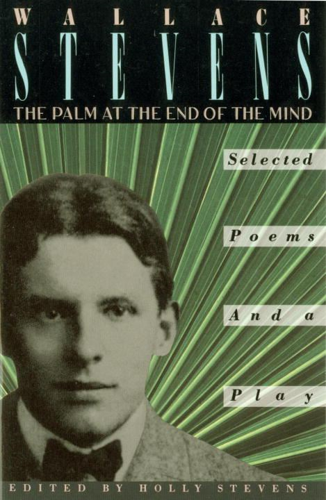 The Palm at the End of the Mind By: Wallace Stevens