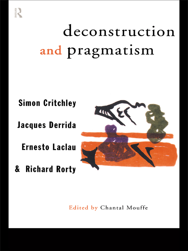 Deconstruction and Pragmatism By: Ernesto Laclau,Jacques Derrida,Richard Rorty,Simon Critchley