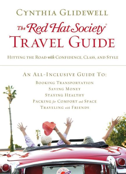 The Red Hat Society Travel Guide By: Cynthia Glidewell