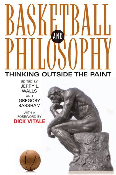 Basketball and Philosophy By: