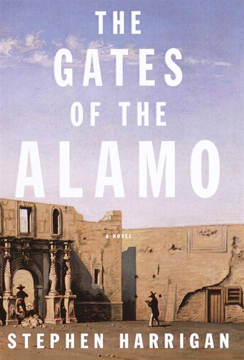 The Gates of the Alamo By: Stephen Harrigan