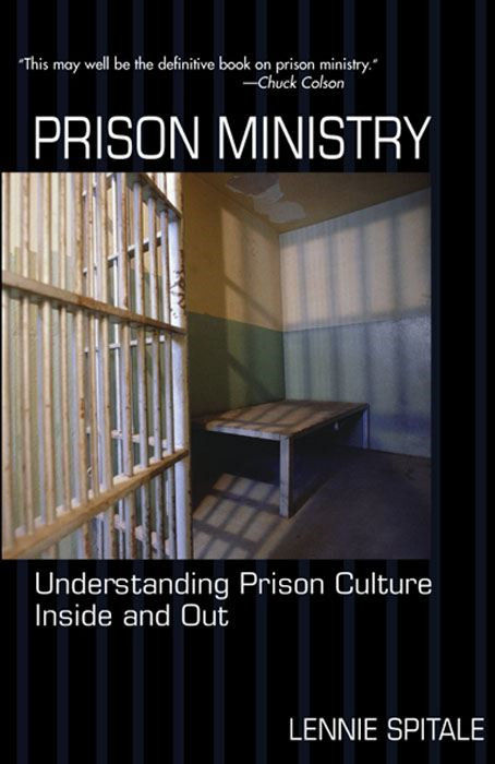 Prison Ministry: Understanding Prison Culture Inside and Out By: Lennie Spitale