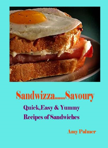 Sandwizza Savoury: Quick, Easy & Yummy Recipes of Sandwiches