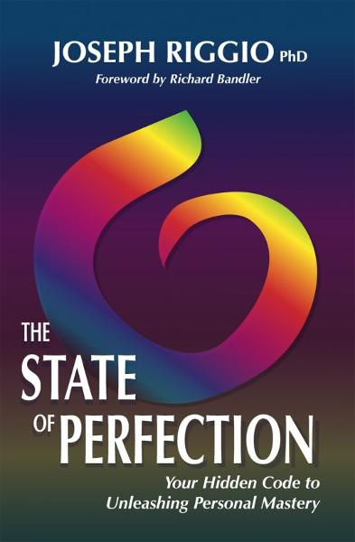 The State of Perfection: Your Hidden Code to Unleashing Personal Mastery By: Joseph Riggio