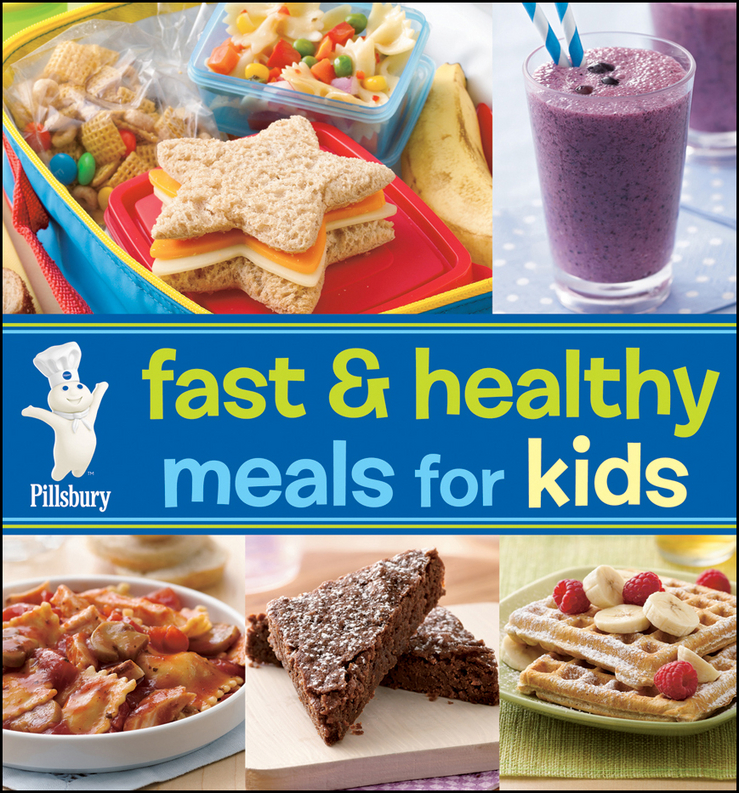 Pillsbury Fast & Healthy Meals for Kids By: Pillsbury Editors