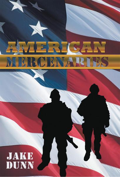 American Mercenaries By: Jake Dunn