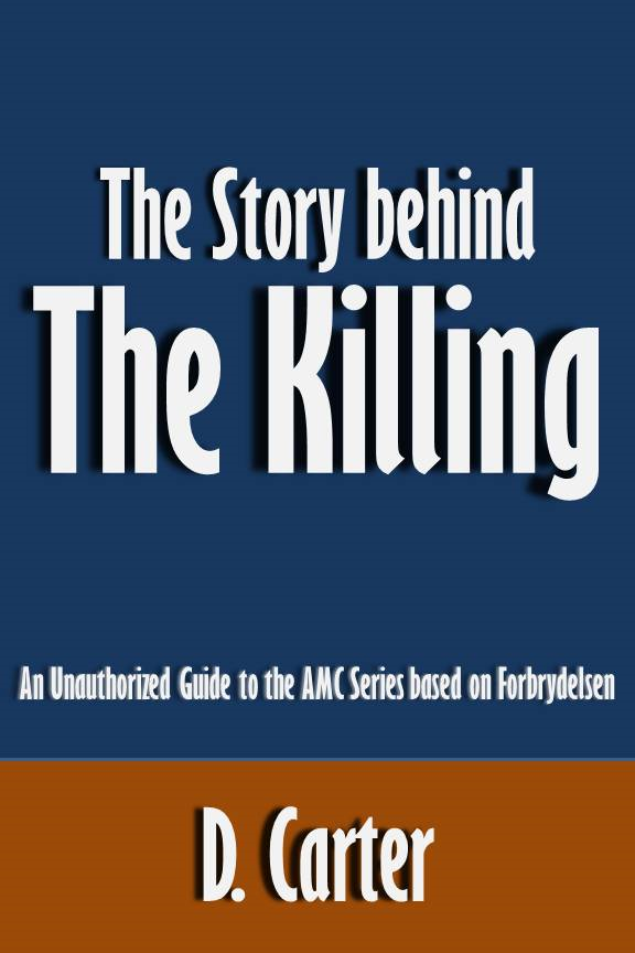 The Story behind The Killing: An Unauthorized Guide to the AMC Series based on Forbrydelsen [Article]