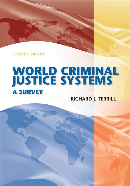 World Criminal Justice Systems By: Richard J. Terrill