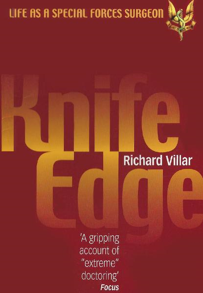 Knife Edge: Life as a Special Forces Surgeon By: Richard Villar