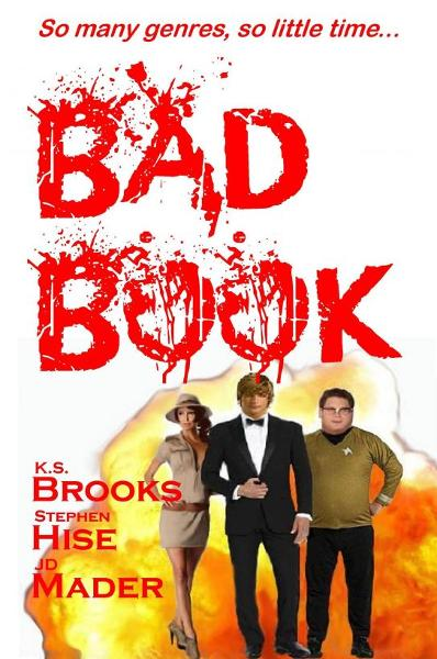 BAD BOOK by K.S. Brooks, Stephen Hise & JD Mader By: K. S. Brooks